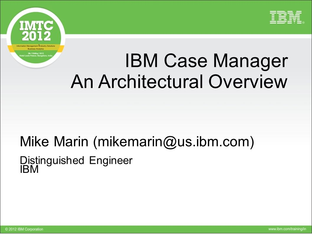 Click to add text IBM Case Manager An Architectural Overview Mike Marin (mikemarin@us.ibm.com) Distinguished Engineer IBM