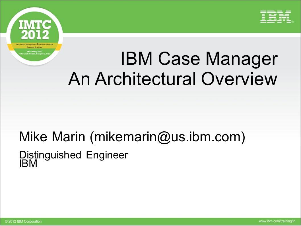 Mike Marin mikemarin@us.ibm.com Distinguished Engineer IBM