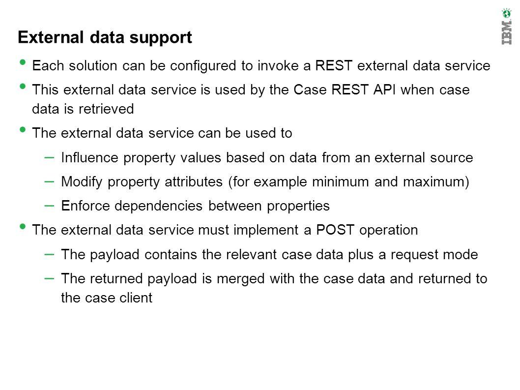 External data support Each solution can be configured to invoke a REST external data service This external data service is used by the Case REST API w