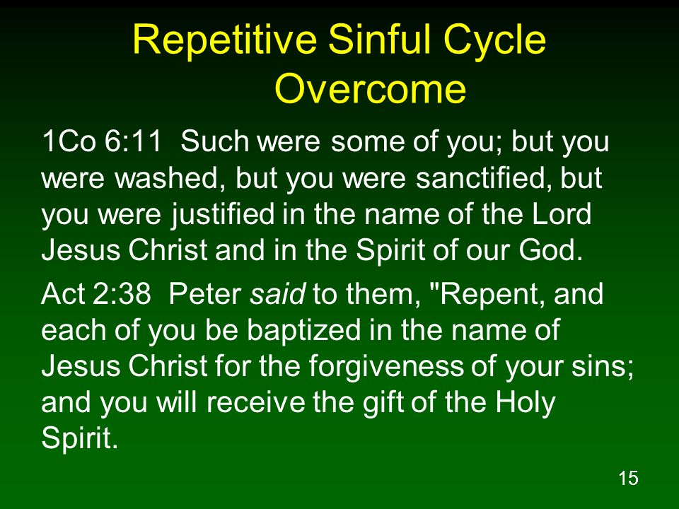 15 Repetitive Sinful Cycle Overcome 1Co 6:11 Such were some of you; but you were washed, but you were sanctified, but you were justified in the name o