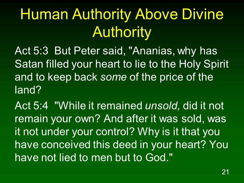21 Human Authority Above Divine Authority Act 5:3 But Peter said,