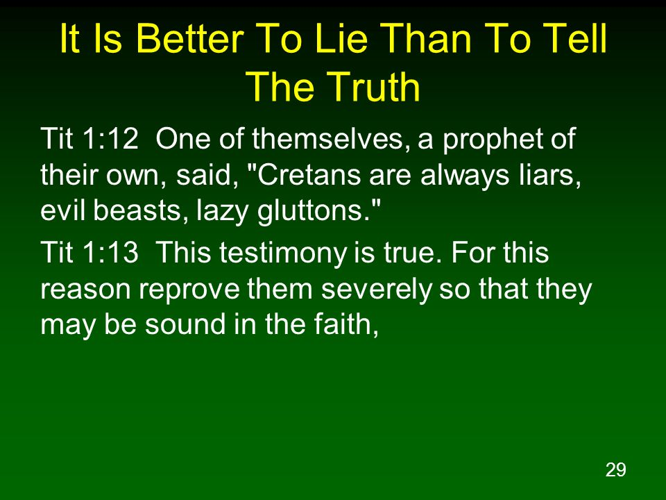 29 It Is Better To Lie Than To Tell The Truth Tit 1:12 One of themselves, a prophet of their own, said,