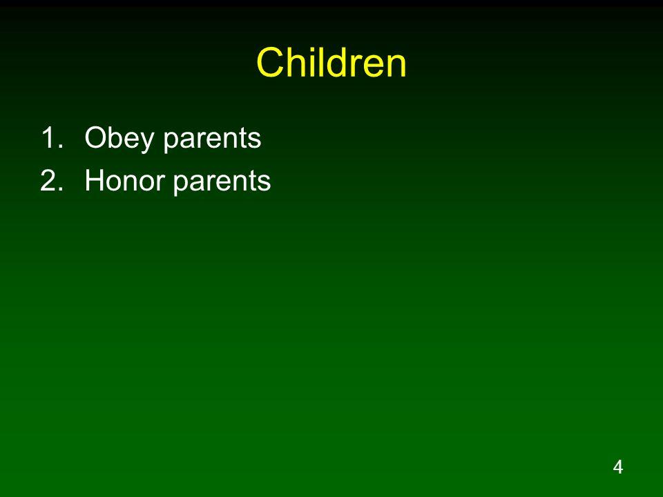 4 Children 1.Obey parents 2.Honor parents