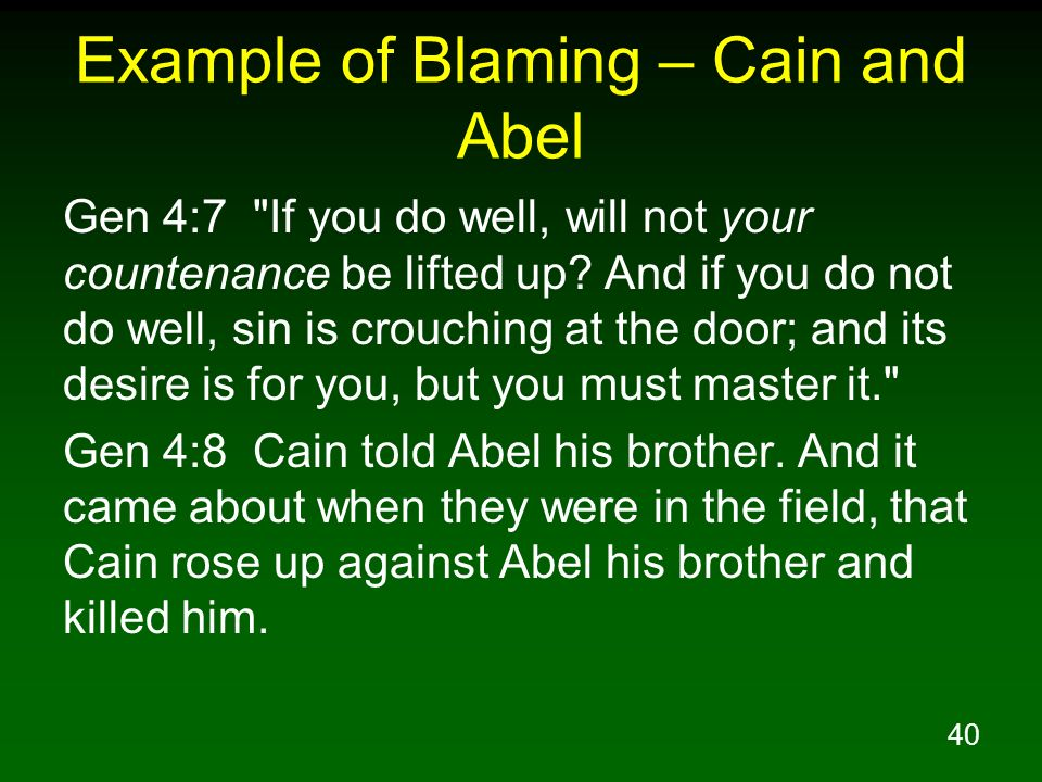 40 Example of Blaming – Cain and Abel Gen 4:7