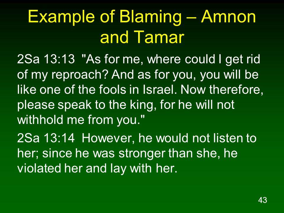43 Example of Blaming – Amnon and Tamar 2Sa 13:13