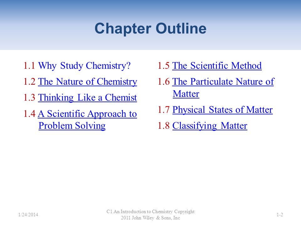 Chapter Outline C1 An Introduction to Chemistry Copyright 2011 John Wiley & Sons, Inc 1-2 1.1 Why Study Chemistry.