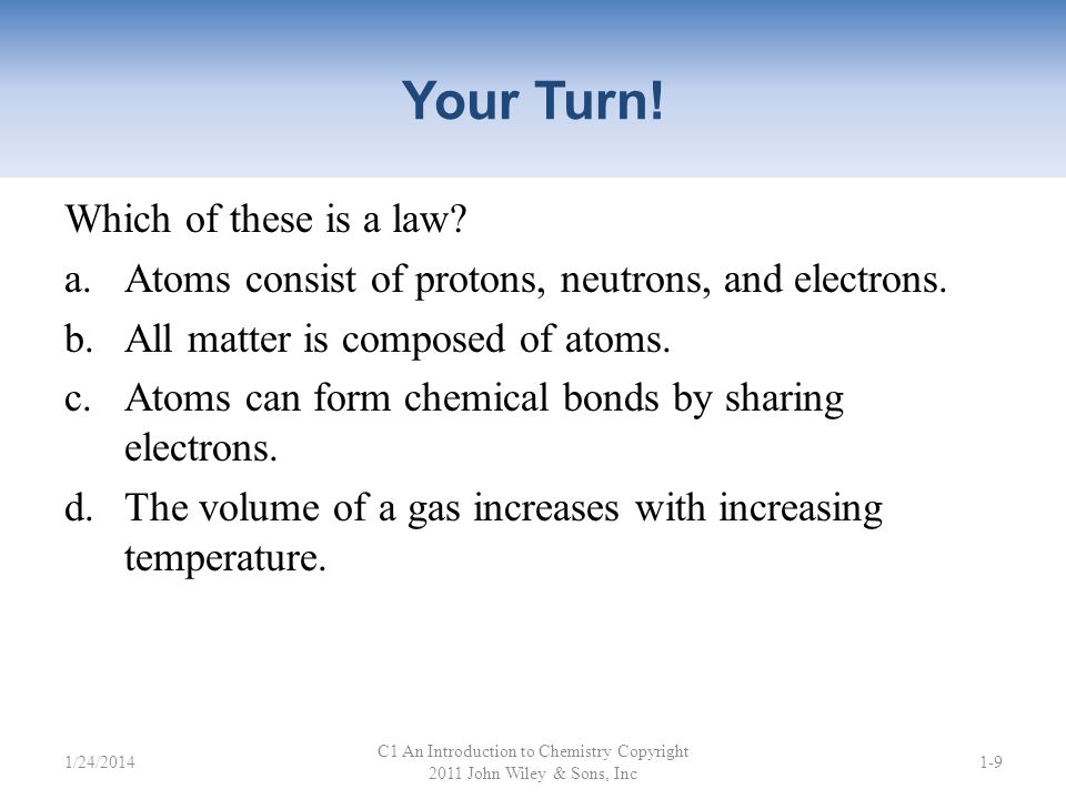 Your Turn.Which of these is a law. a.Atoms consist of protons, neutrons, and electrons.