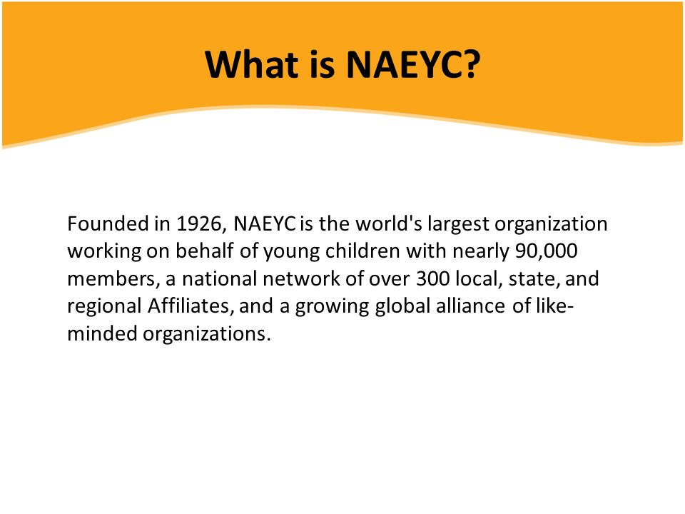 When you join the National Association for the Education of Young Children (NAEYC) you also join the state (MiAEYC) and local (MDAEYC) affiliate www.miaeyc.org www.mdaeyc.org www.miaeyc.org www.mdaeyc.org
