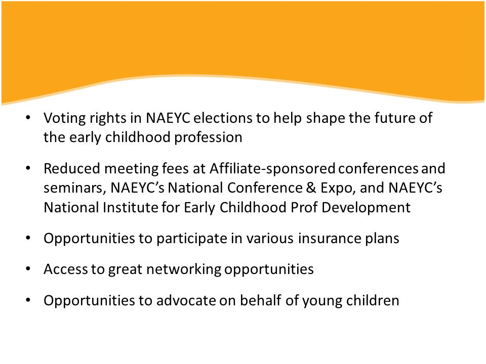 By the Numbers More than 7,000 NAEYC-accredited programs Approximately 1 million children served 10 standards of excellence 400 + criteria to prove a program meets NAEYC standards Programs must achieve 80% of criteria to meet standards 5-year NAEYC Accreditation term with annual reports required