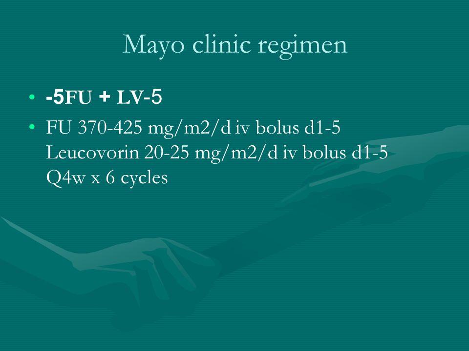 Mayo clinic regimen 5-FU + LV5- FU 370-425 mg/m2/d iv bolus d1-5 Leucovorin 20-25 mg/m2/d iv bolus d1-5 Q4w x 6 cycles