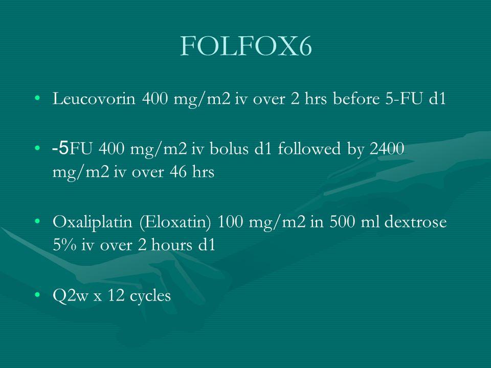 FOLFOX6 Leucovorin 400 mg/m2 iv over 2 hrs before 5-FU d1 5-FU 400 mg/m2 iv bolus d1 followed by 2400 mg/m2 iv over 46 hrs Oxaliplatin (Eloxatin) 100