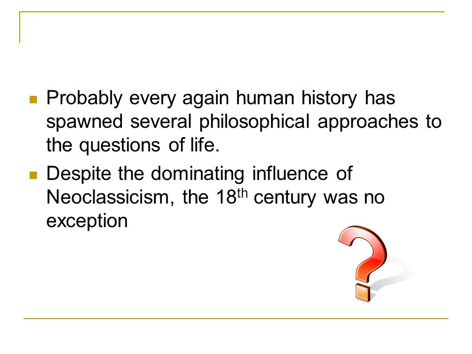 Probably every again human history has spawned several philosophical approaches to the questions of life.