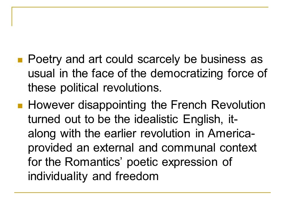 Poetry and art could scarcely be business as usual in the face of the democratizing force of these political revolutions.