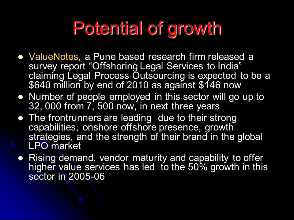 Potential of growth ValueNotes, a Pune based research firm released a survey report Offshoring Legal Services to India claiming Legal Process Outsourc