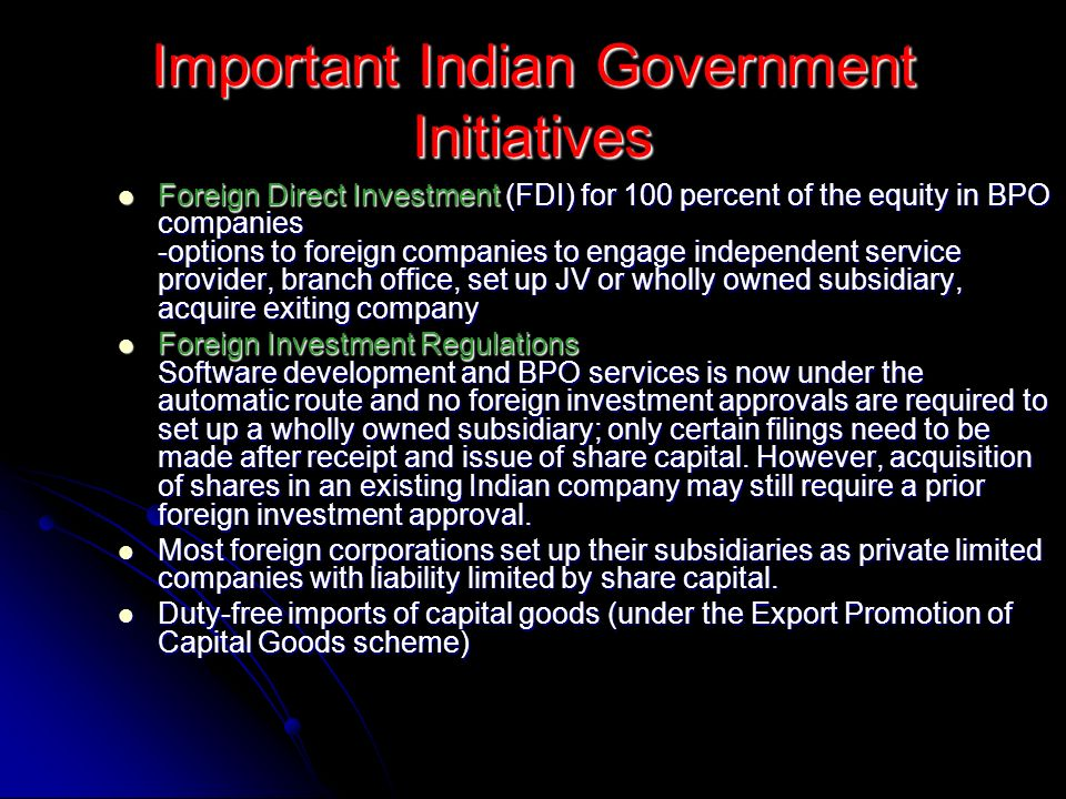 Important Indian Government Initiatives Foreign Direct Investment (FDI) for 100 percent of the equity in BPO companies -options to foreign companies t