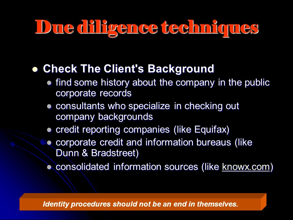 Due diligence techniques Check The Client's Background Check The Client's Background find some history about the company in the public corporate recor