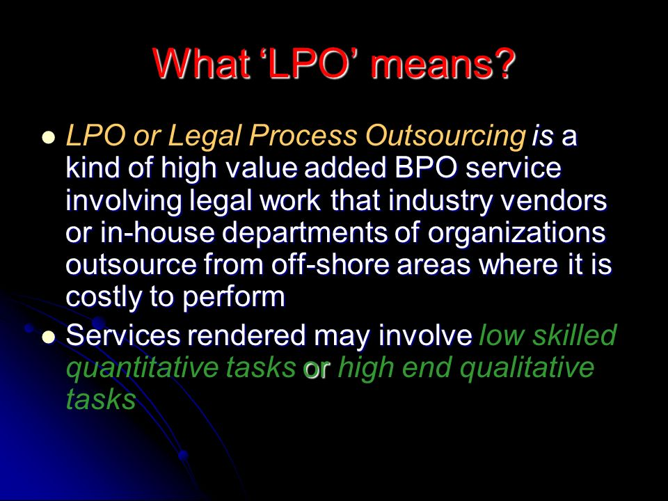 What LPO means? is a kind of high value added BPO service involving legal work that industry vendors or in-house departments of organizations outsourc