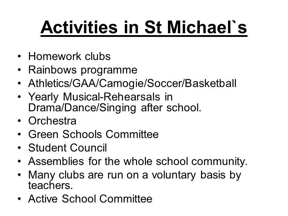 Activities in St Michael`s Homework clubs Rainbows programme Athletics/GAA/Camogie/Soccer/Basketball Yearly Musical-Rehearsals in Drama/Dance/Singing