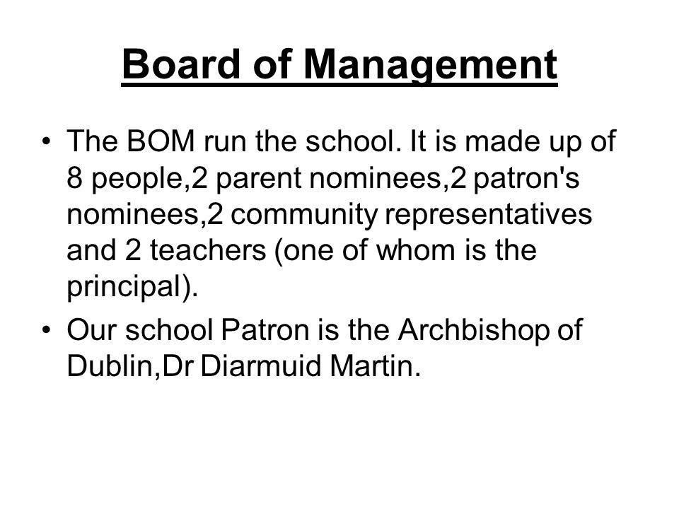 Board of Management The BOM run the school.