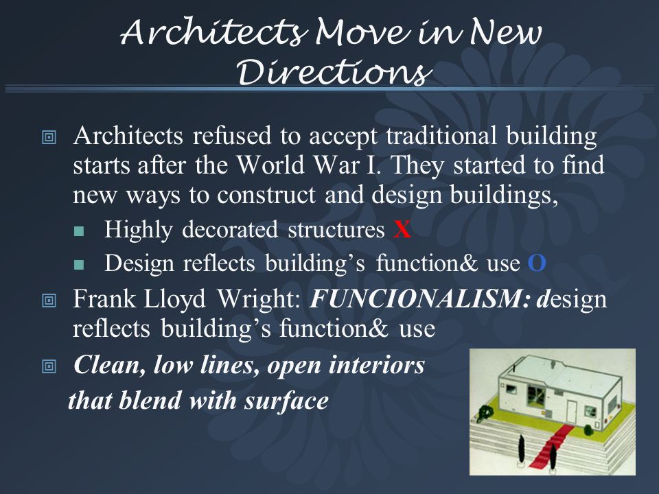 Architects Move in New Directions Architects refused to accept traditional building starts after the World War I. They started to find new ways to con