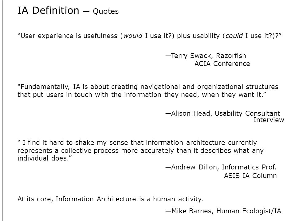 IA Definition Quotes User experience is usefulness (would I use it ) plus usability (could I use it ).