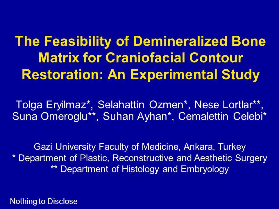 The Feasibility of Demineralized Bone Matrix for Craniofacial Contour Restoration: An Experimental Study Tolga Eryilmaz*, Selahattin Ozmen*, Nese Lort