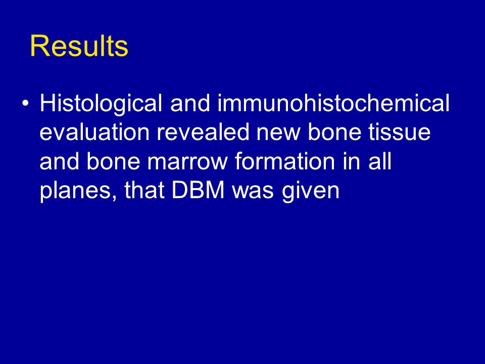 Results Histological and immunohistochemical evaluation revealed new bone tissue and bone marrow formation in all planes, that DBM was given