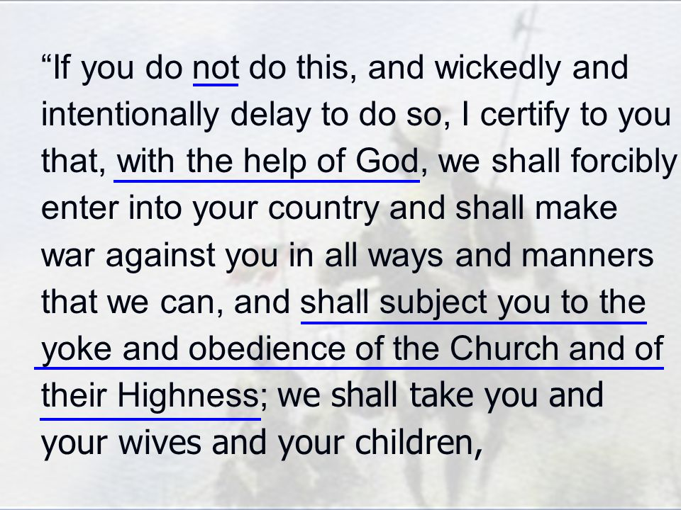 If you do not do this, and wickedly and intentionally delay to do so, I certify to you that, with the help of God, we shall forcibly enter into your c