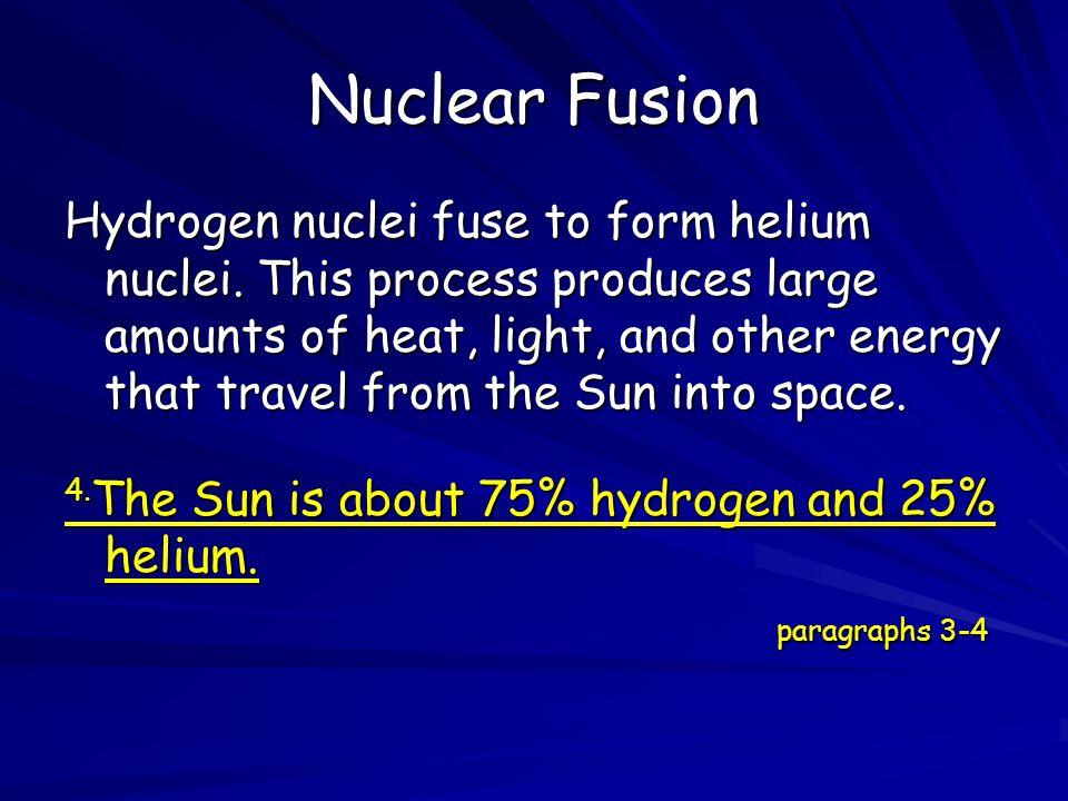 Nuclear Fusion Hydrogen nuclei fuse to form helium nuclei.