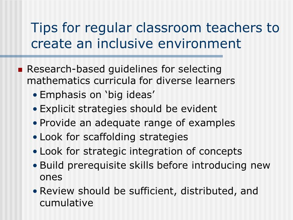 Tips for regular classroom teachers to create an inclusive environment Research-based guidelines for selecting mathematics curricula for diverse learn