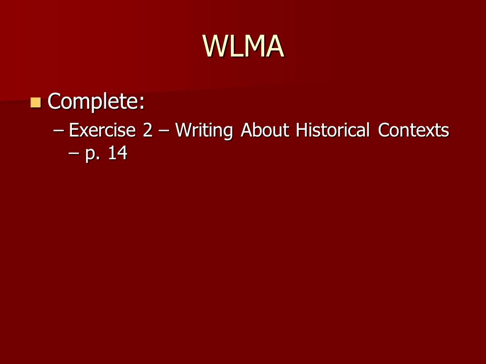 WLMA Complete: Complete: –Exercise 2 – Writing About Historical Contexts – p. 14