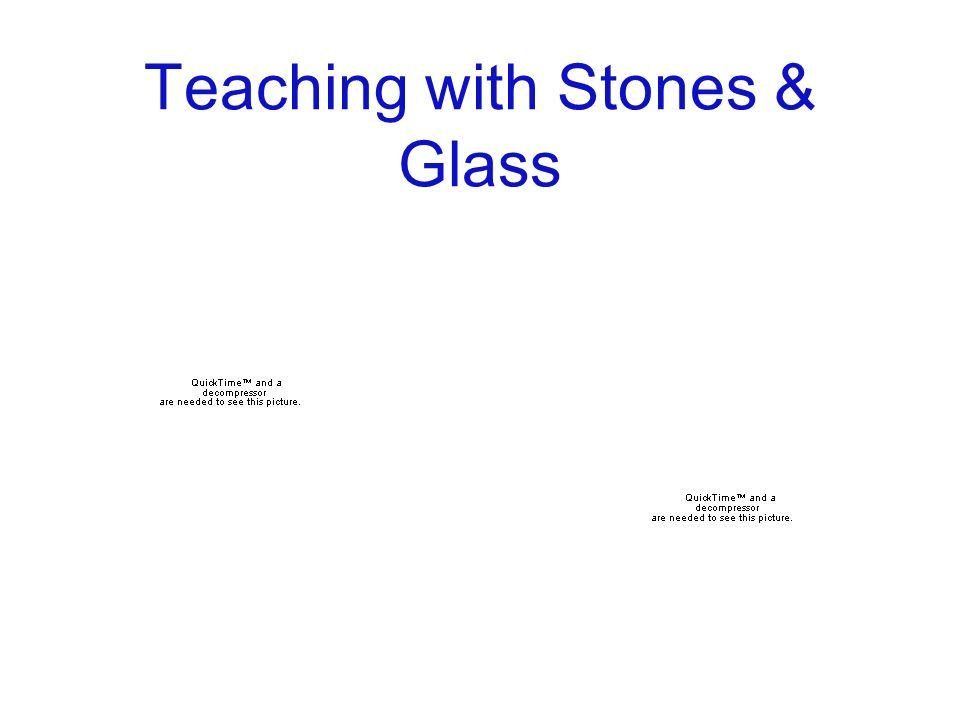 Teaching with Stones & Glass