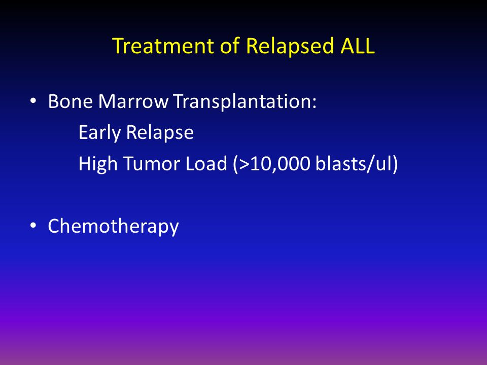 Treatment of Relapsed ALL Bone Marrow Transplantation: Early Relapse High Tumor Load (>10,000 blasts/ul) Chemotherapy