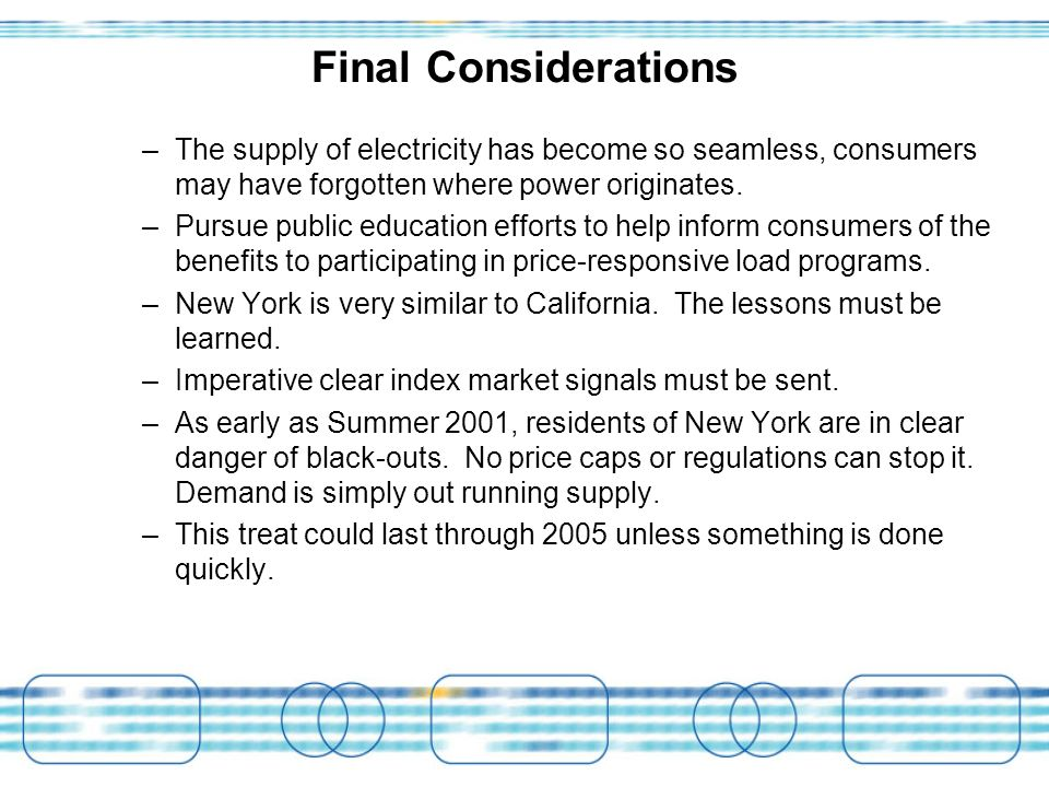 Final Considerations –The supply of electricity has become so seamless, consumers may have forgotten where power originates. –Pursue public education