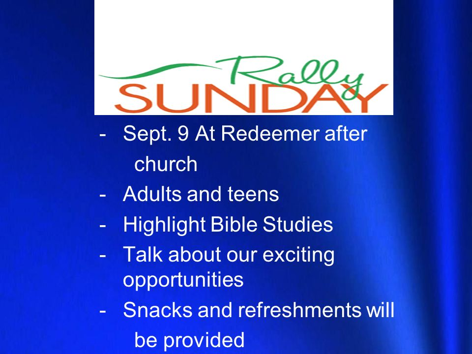 -Sept. 9 At Redeemer after church -Adults and teens -Highlight Bible Studies -Talk about our exciting opportunities -Snacks and refreshments will be p