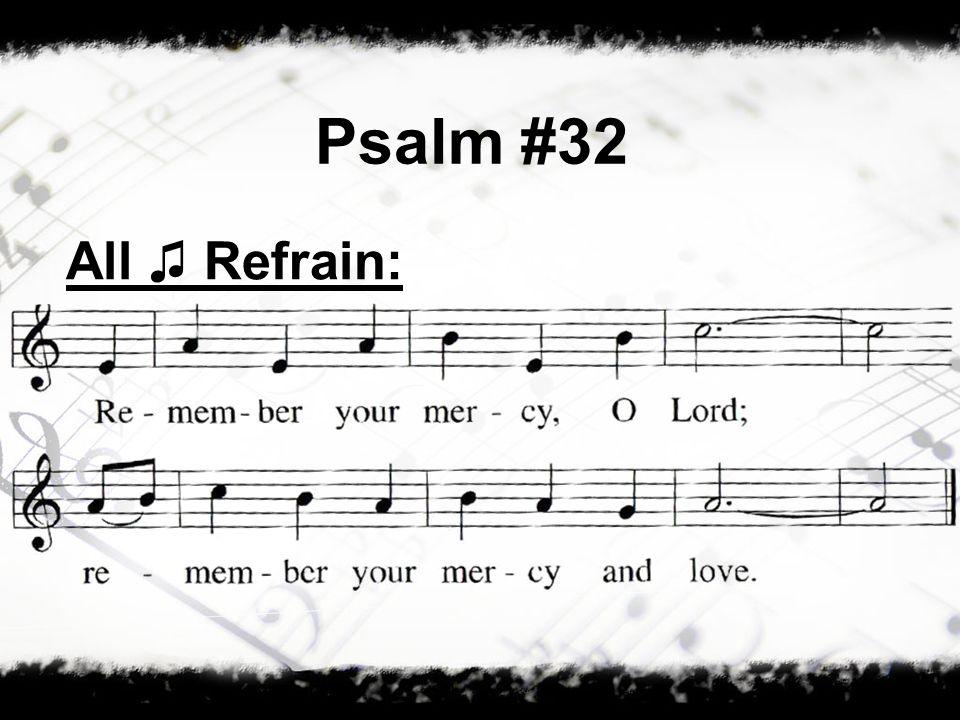 Psalm #32 All Refrain: