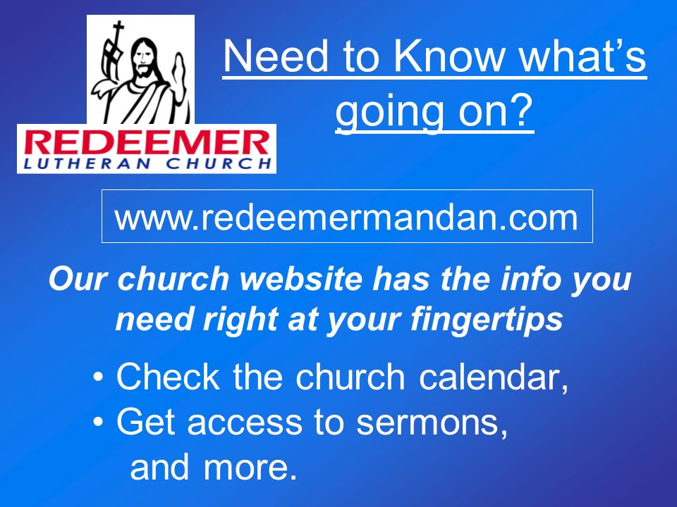 Need to Know whats going on? Check the church calendar, Get access to sermons, and more. www.redeemermandan.com Our church website has the info you ne