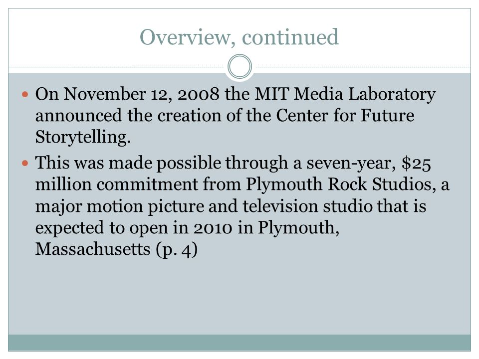 Overview, continued The MIT Media Lab and Plymouth Rock Studios have been collaborating to revolutionize how we tell our stories, from major motion pictures to peer-to-peer multimedia sharing (p.