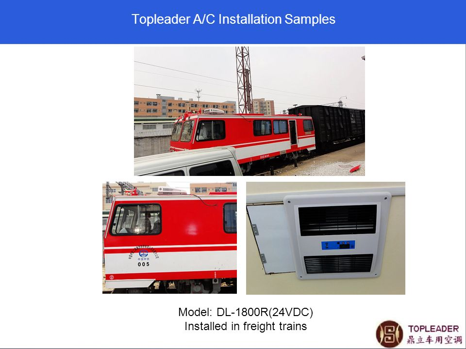 Topleader A/C Installation Samples Model: DL-1800R(24VDC) Installed in freight trains