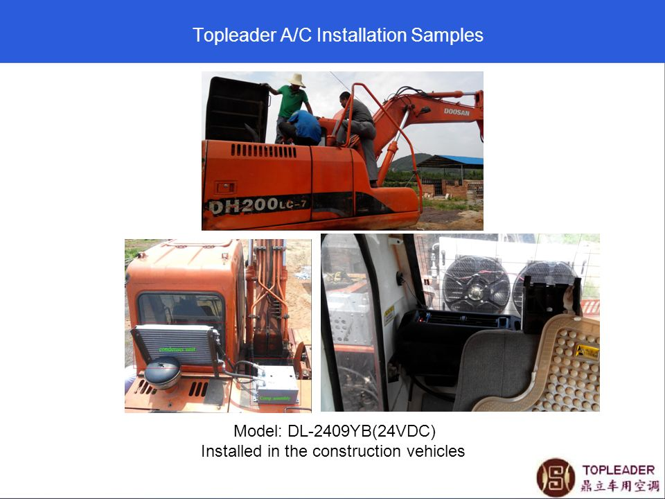 Topleader A/C Installation Samples Model: DL-2409YB(24VDC) Installed in the construction vehicles