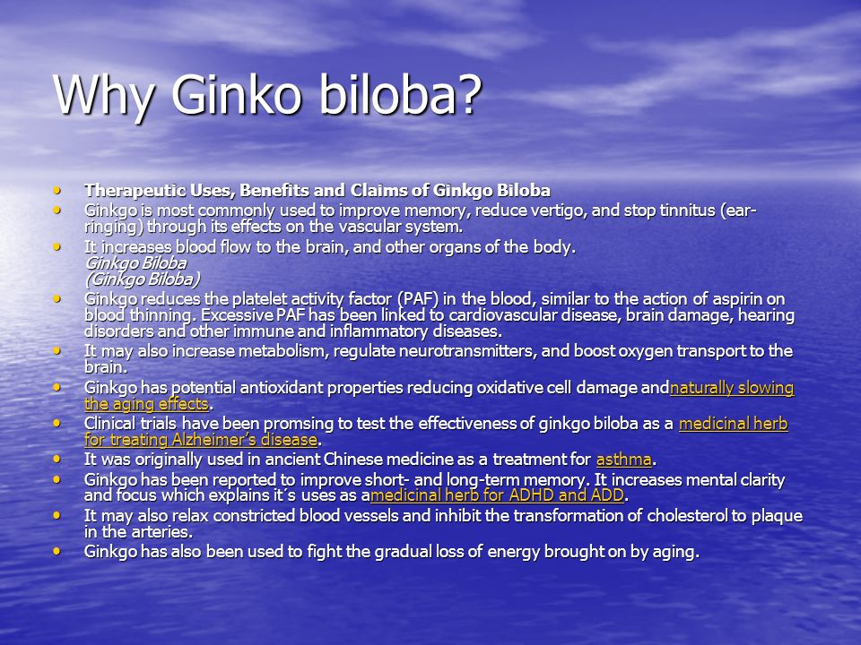 Why Ginko biloba? Therapeutic Uses, Benefits and Claims of Ginkgo Biloba Therapeutic Uses, Benefits and Claims of Ginkgo Biloba Ginkgo is most commonl
