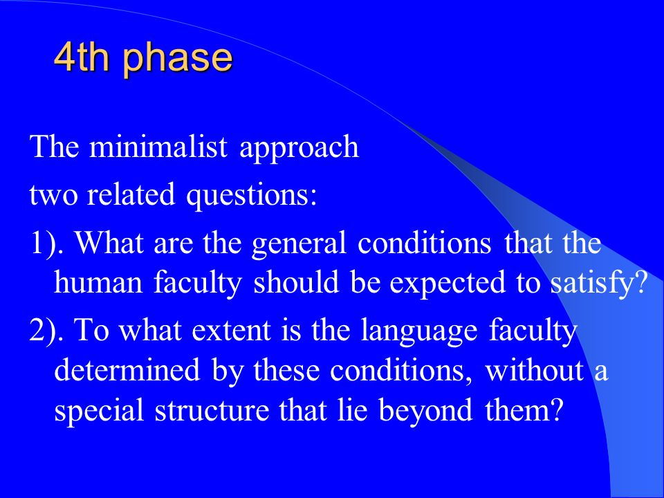 4th phase The minimalist approach two related questions: 1).