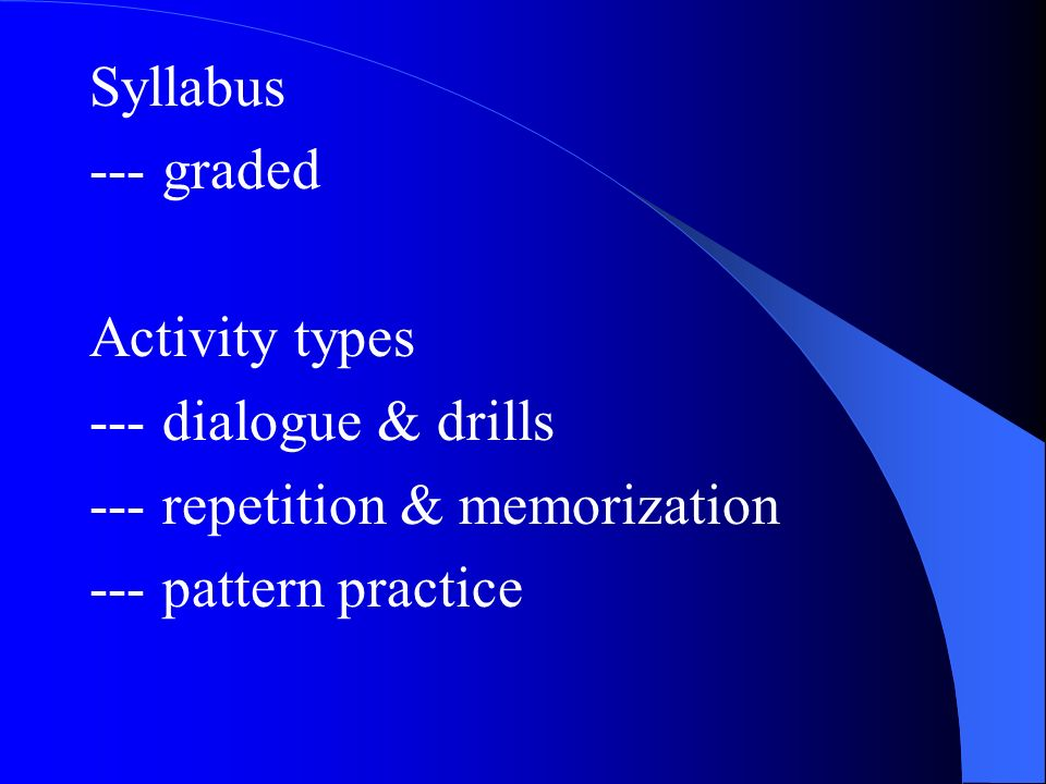 Syllabus --- graded Activity types --- dialogue & drills --- repetition & memorization --- pattern practice