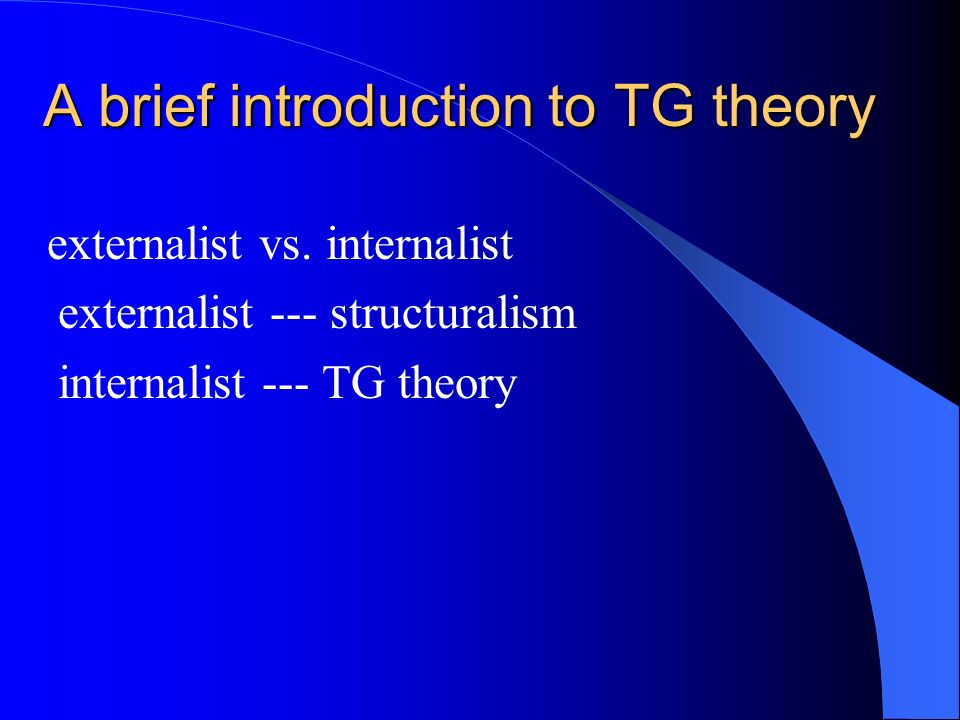 A brief introduction to TG theory A brief introduction to TG theory externalist vs.