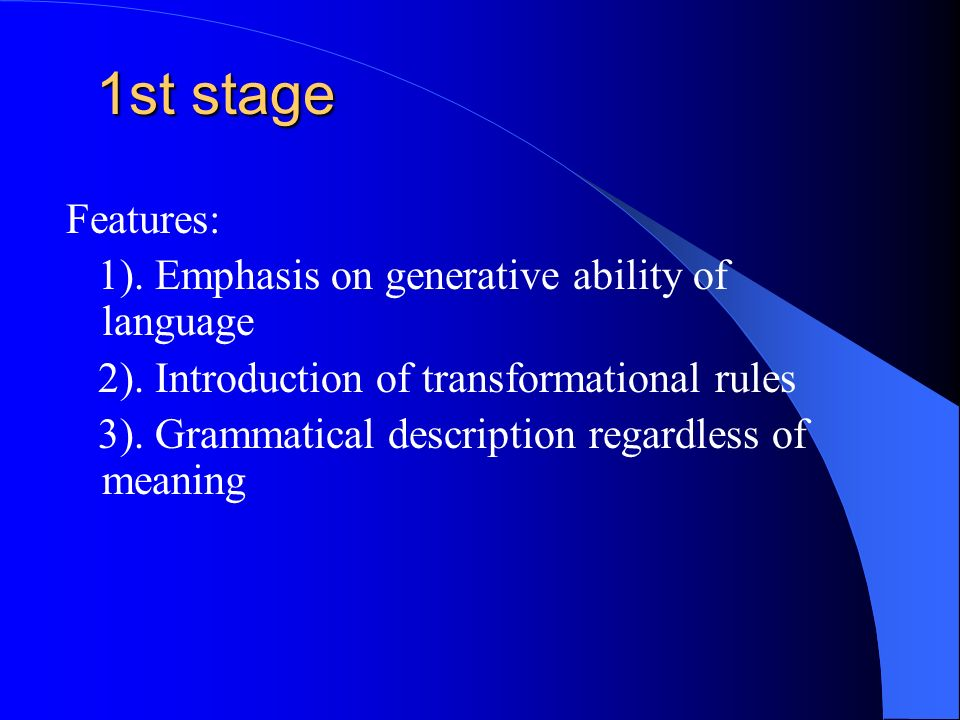 1st stage Features: 1). Emphasis on generative ability of language 2).