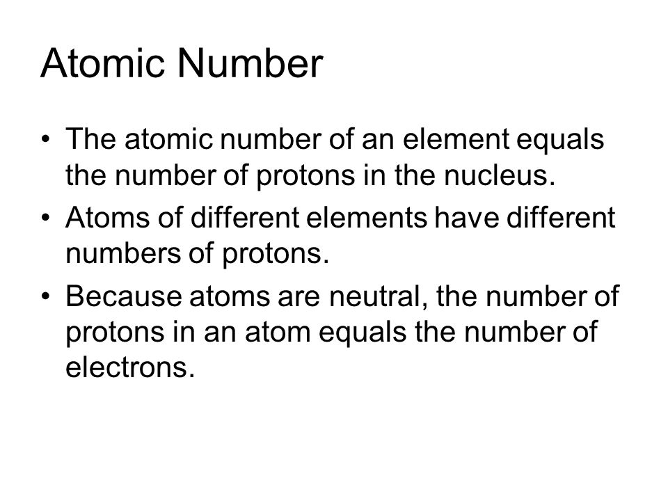 Atomic Number The atomic number of an element equals the number of protons in the nucleus. Atoms of different elements have different numbers of proto