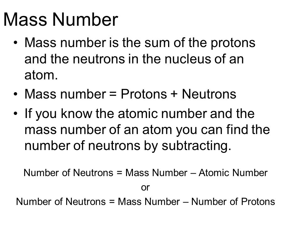 Mass Number Mass number is the sum of the protons and the neutrons in the nucleus of an atom. Mass number = Protons + Neutrons If you know the atomic