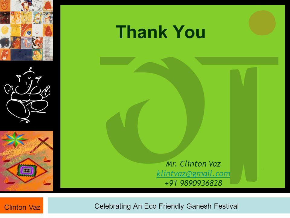 Thank You Clinton Vaz Celebrating An Eco Friendly Ganesh Festival Mr. Clinton Vaz klintvaz@gmail.com +91 9890936828 klintvaz@gmail.com
