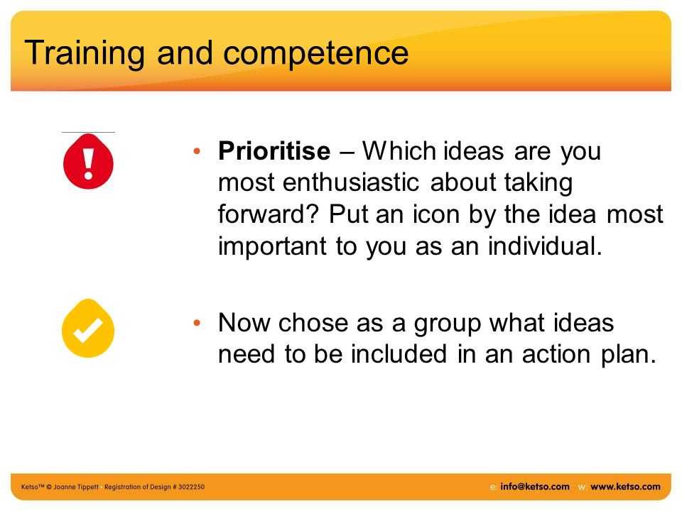 Training and competence Prioritise – Which ideas are you most enthusiastic about taking forward? Put an icon by the idea most important to you as an i