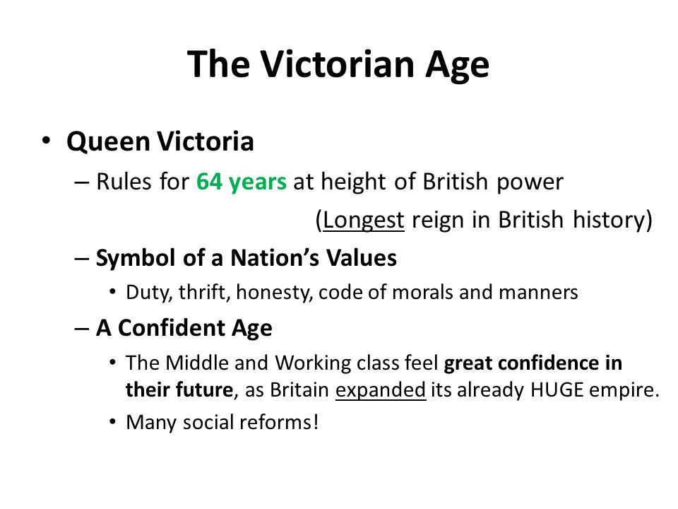 The Victorian Age Queen Victoria – Rules for 64 years at height of British power (Longest reign in British history) – Symbol of a Nations Values Duty,